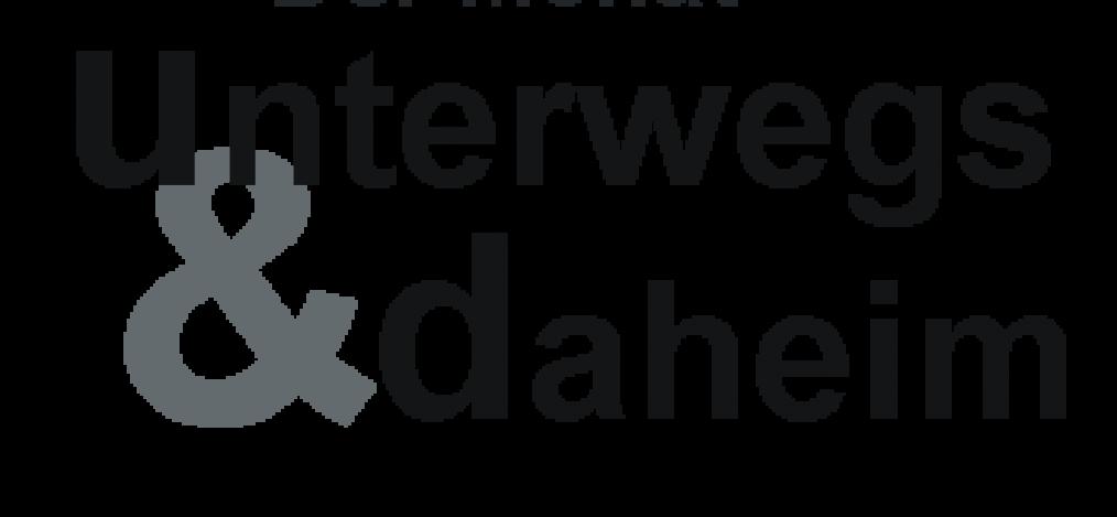 Unterwegs & Daheim